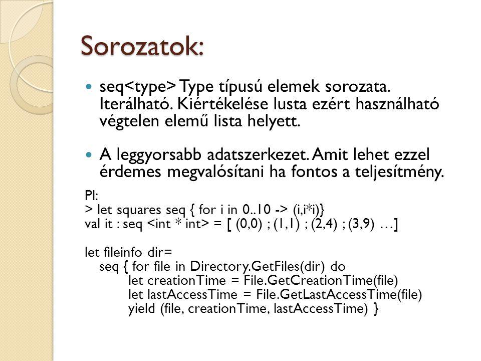 Sorozatok: seq<type> Type típusú elemek sorozata. Iterálható. Kiértékelése lusta ezért használható végtelen elemű lista helyett.