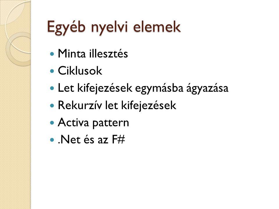 Egyéb nyelvi elemek Minta illesztés Ciklusok