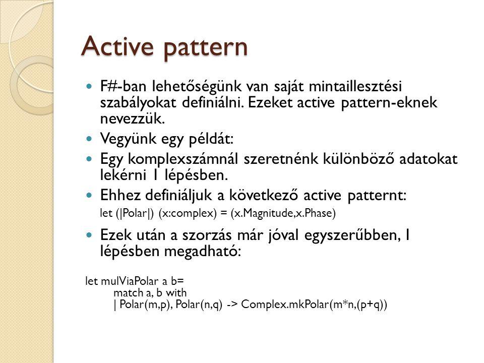 Active pattern F#-ban lehetőségünk van saját mintaillesztési szabályokat definiálni. Ezeket active pattern-eknek nevezzük.