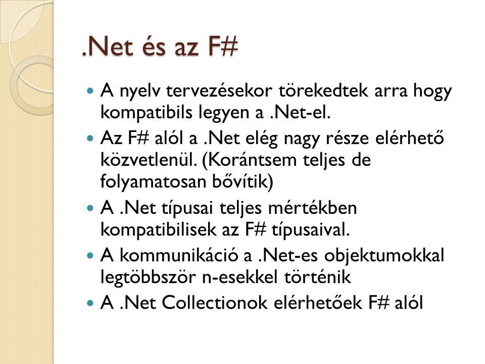 .Net és az F# A nyelv tervezésekor törekedtek arra hogy kompatibils legyen a .Net-el.