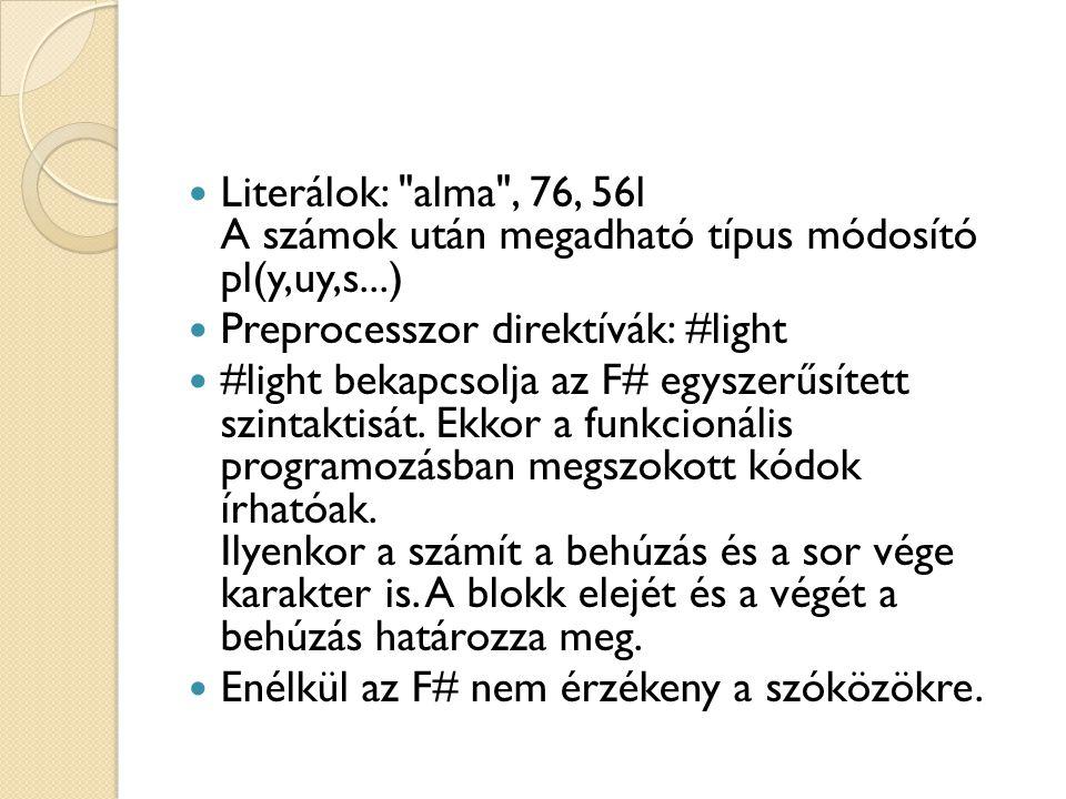 Literálok: alma , 76, 56l A számok után megadható típus módosító pl(y,uy,s...)