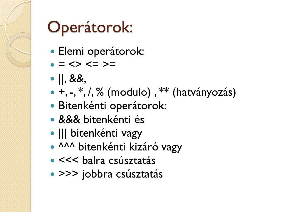 Operátorok: Elemi operátorok: = <> <= >= ||, &&,
