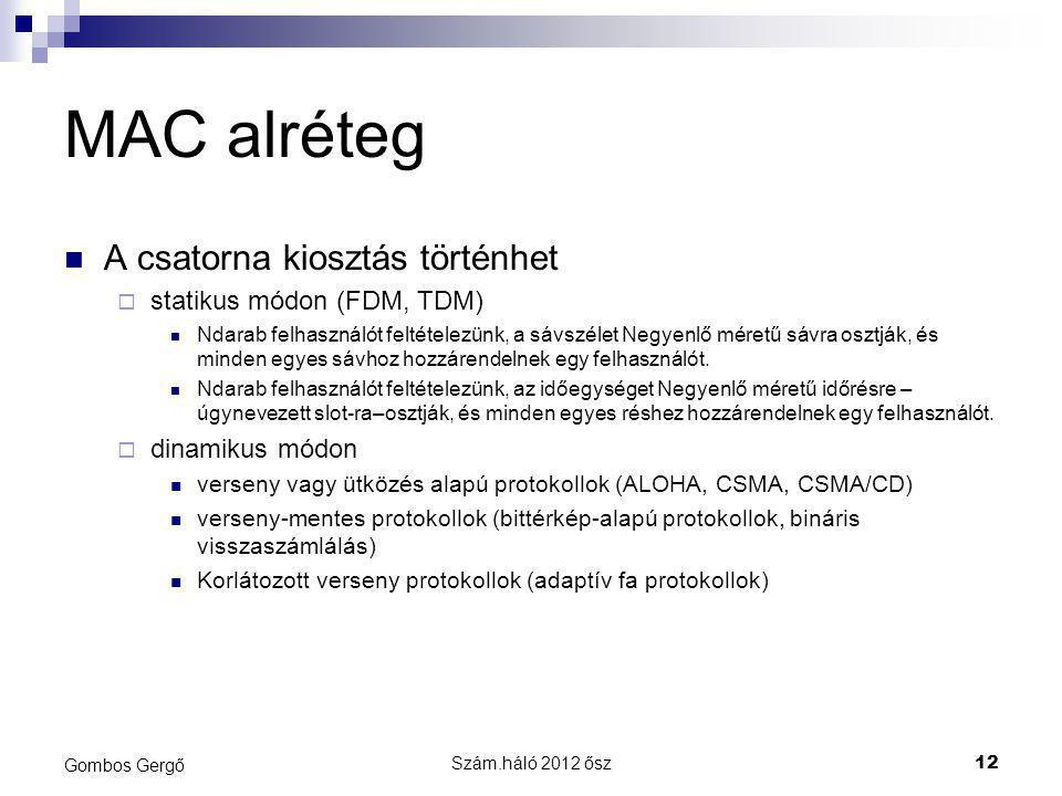 MAC alréteg A csatorna kiosztás történhet statikus módon (FDM, TDM)