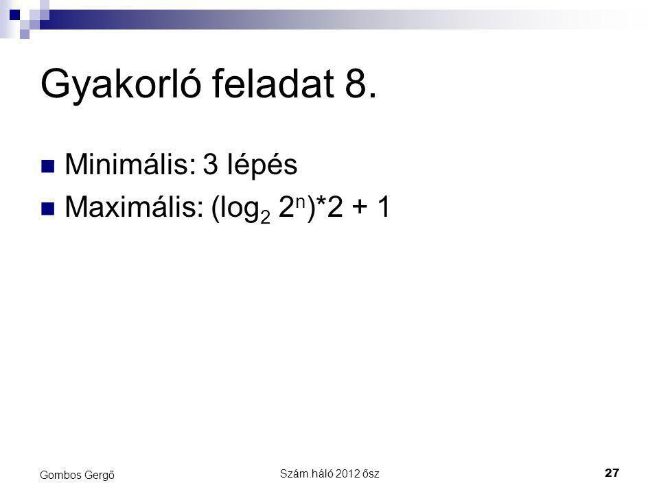 Gyakorló feladat 8. Minimális: 3 lépés Maximális: (log2 2n)*2 + 1