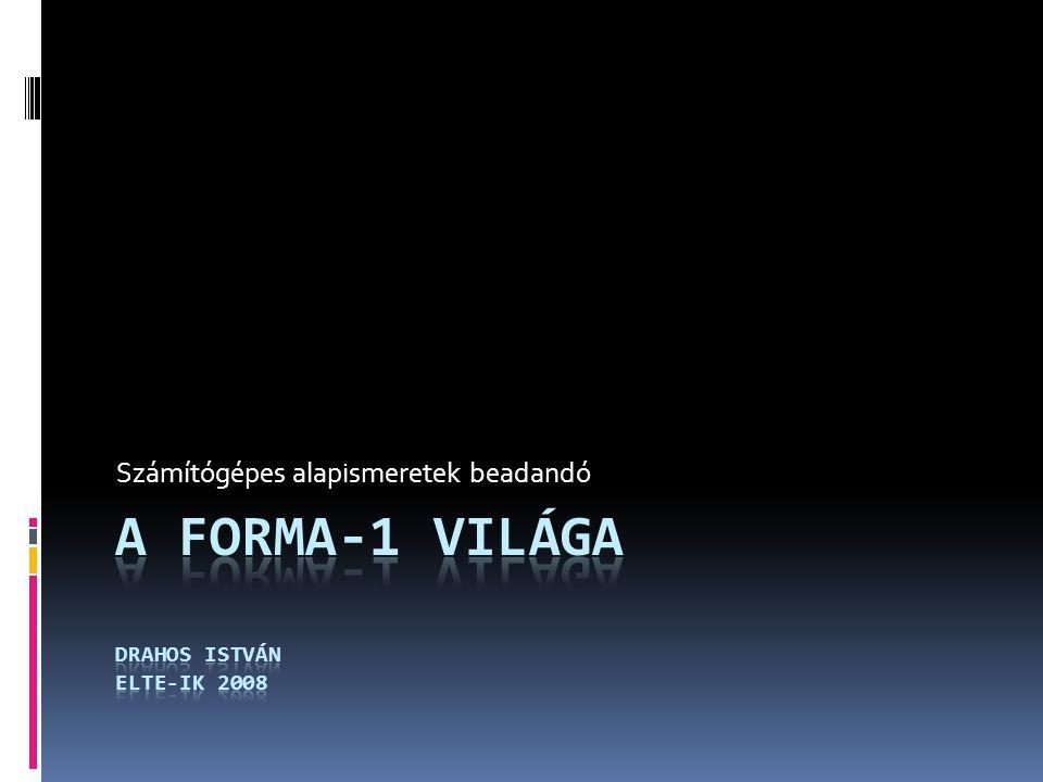 A forma-1 világa Drahos István ELTE-IK 2008