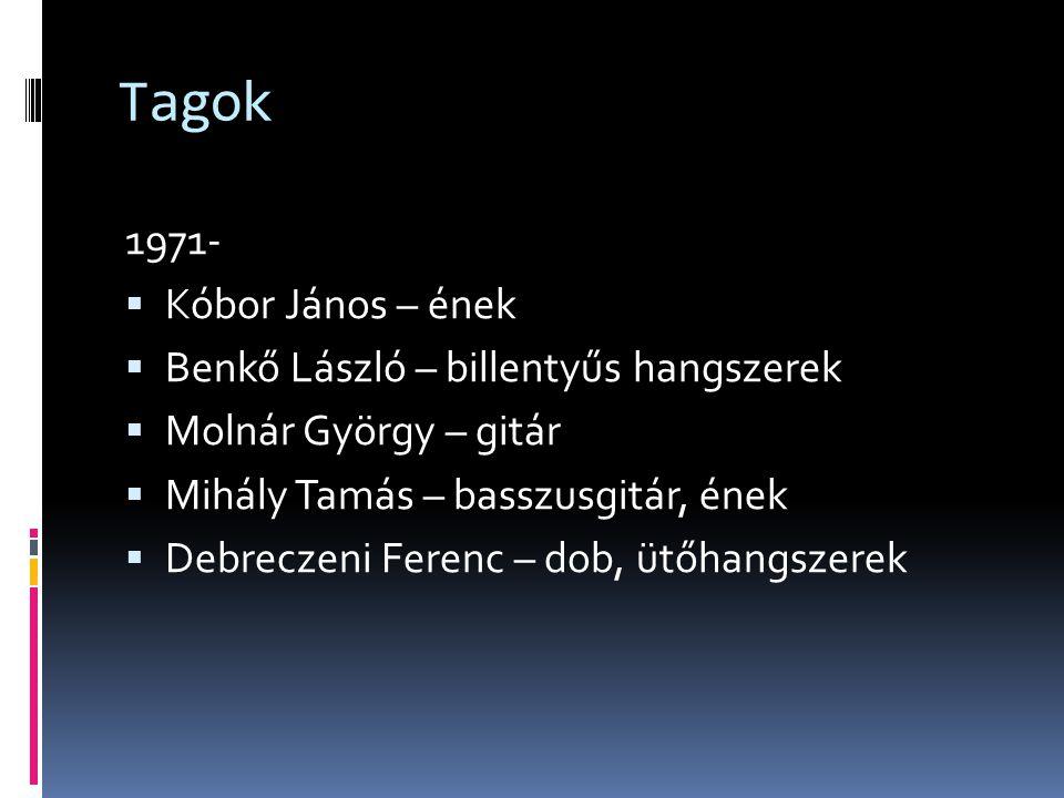 Tagok 1971- Kóbor János – ének Benkő László – billentyűs hangszerek