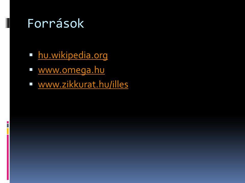 Források hu.wikipedia.org www.omega.hu www.zikkurat.hu/illes