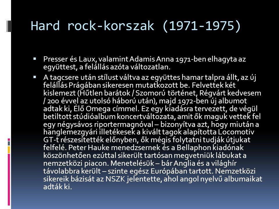 Hard rock-korszak (1971-1975) Presser és Laux, valamint Adamis Anna 1971-ben elhagyta az együttest, a felállás azóta változatlan.