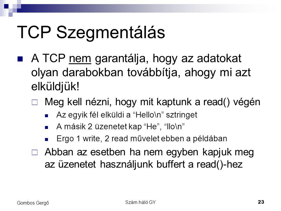 TCP Szegmentálás A TCP nem garantálja, hogy az adatokat olyan darabokban továbbítja, ahogy mi azt elküldjük!
