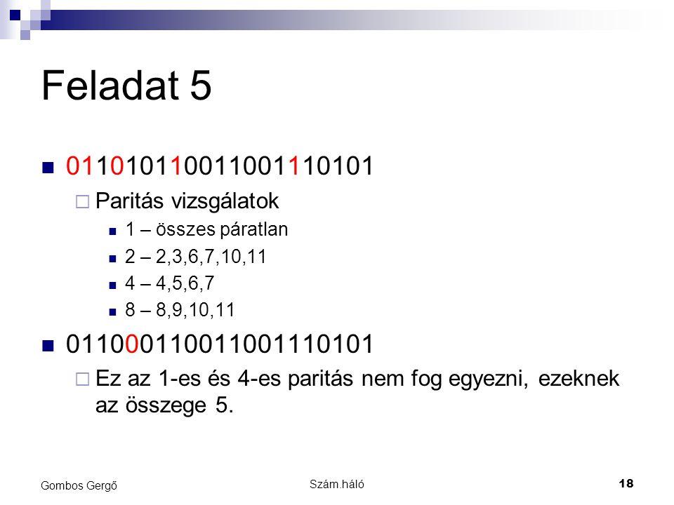 Feladat 5 011010110011001110101. Paritás vizsgálatok. 1 – összes páratlan. 2 – 2,3,6,7,10,11. 4 – 4,5,6,7.