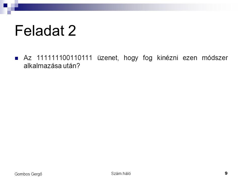 Feladat 2 Az 111111100110111 üzenet, hogy fog kinézni ezen módszer alkalmazása után Gombos Gergő.