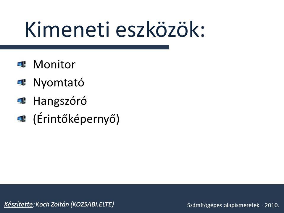 Kimeneti eszközök: Monitor Nyomtató Hangszóró (Érintőképernyő)