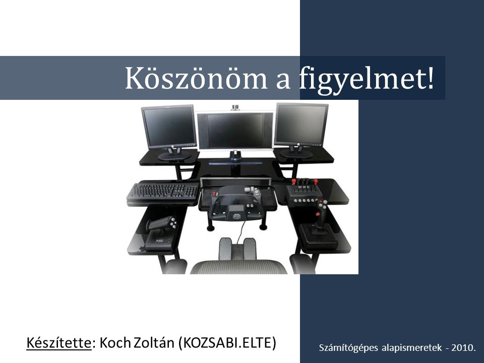 Köszönöm a figyelmet! Készítette: Koch Zoltán (KOZSABI.ELTE)