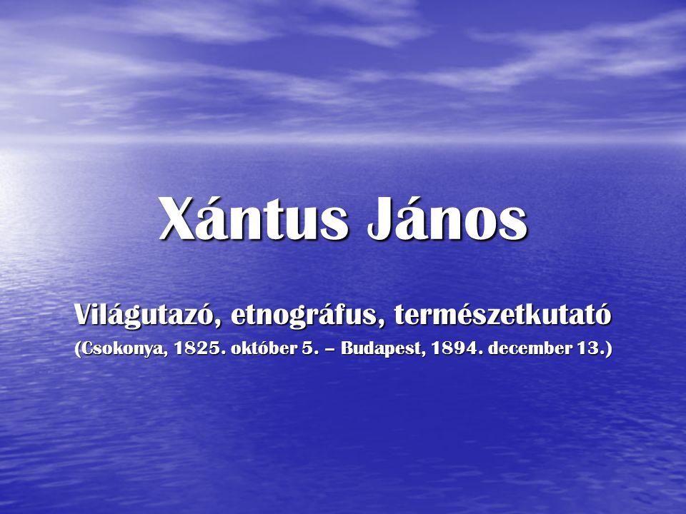 Xántus János Világutazó, etnográfus, természetkutató