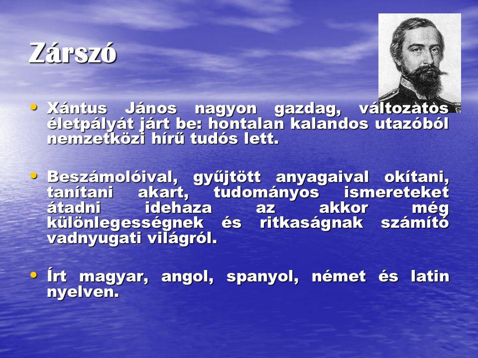 Zárszó Xántus János nagyon gazdag, változatos életpályát járt be: hontalan kalandos utazóból nemzetközi hírű tudós lett.