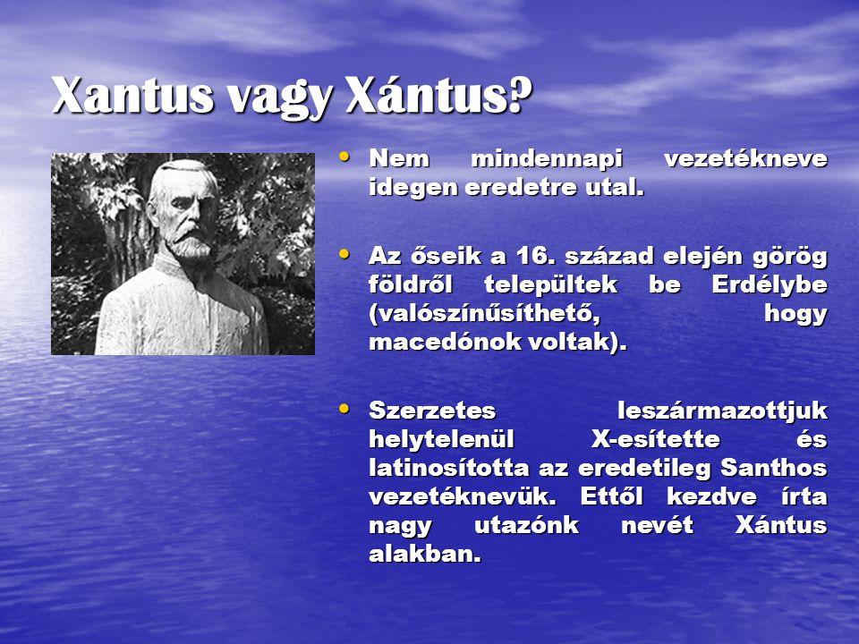 Xantus vagy Xántus Nem mindennapi vezetékneve idegen eredetre utal.