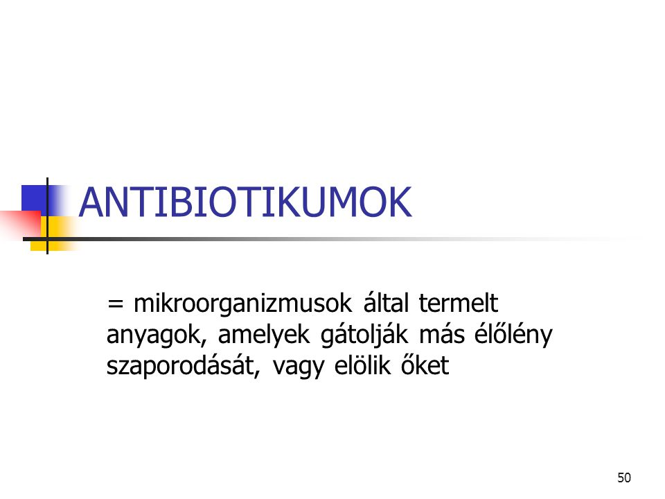 ANTIBIOTIKUMOK = mikroorganizmusok által termelt anyagok, amelyek gátolják más élőlény szaporodását, vagy elölik őket.
