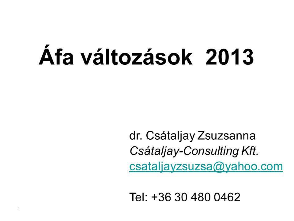 Áfa változások 2013 dr. Csátaljay Zsuzsanna Csátaljay-Consulting Kft.