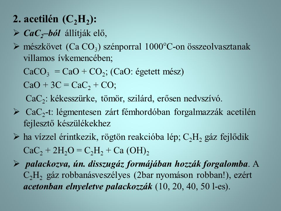 2. acetilén (C2H2): CaC2–ból állítják elő,