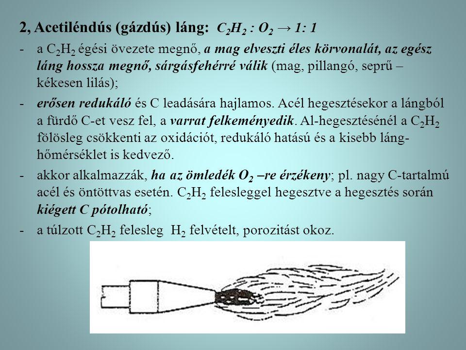2, Acetiléndús (gázdús) láng: C2H2 : O2 → 1: 1