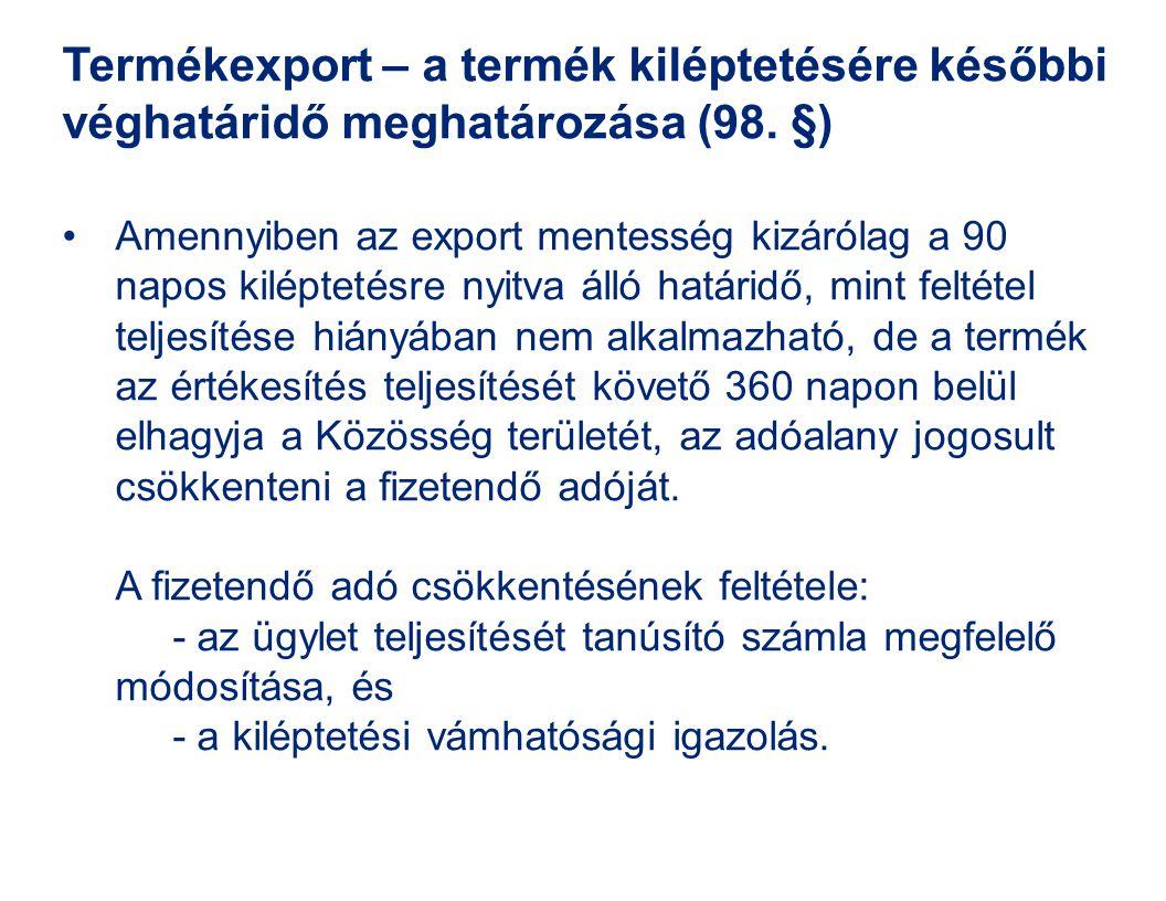 Termékexport – a termék kiléptetésére későbbi véghatáridő meghatározása (98. §)