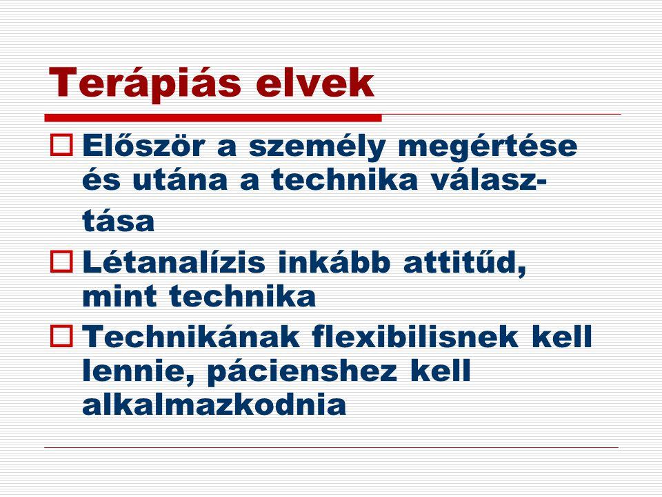 Terápiás elvek Először a személy megértése és utána a technika válasz-