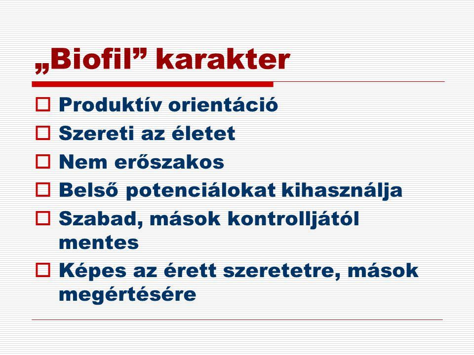 """""""Biofil karakter Produktív orientáció Szereti az életet Nem erőszakos"""