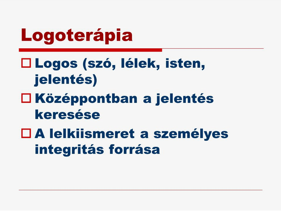 Logoterápia Logos (szó, lélek, isten, jelentés)
