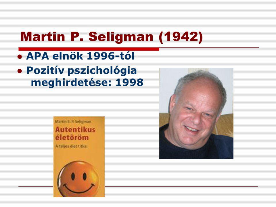 Martin P. Seligman (1942) ● APA elnök 1996-tól