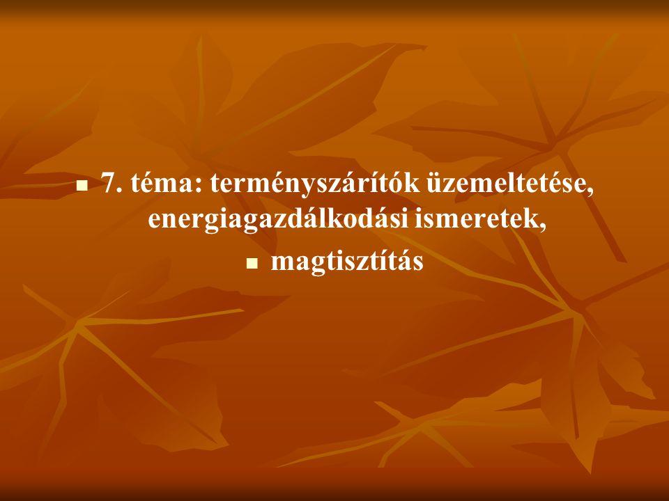 7. téma: terményszárítók üzemeltetése, energiagazdálkodási ismeretek,
