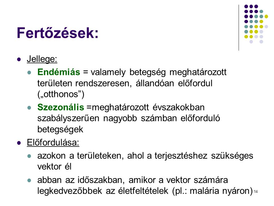 """Fertőzések: Jellege: Endémiás = valamely betegség meghatározott területen rendszeresen, állandóan előfordul (""""otthonos )"""
