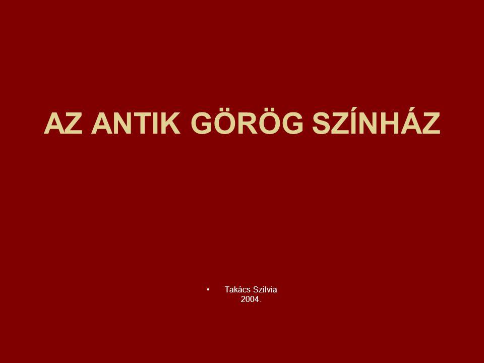 AZ ANTIK GÖRÖG SZÍNHÁZ Takács Szilvia 2004.