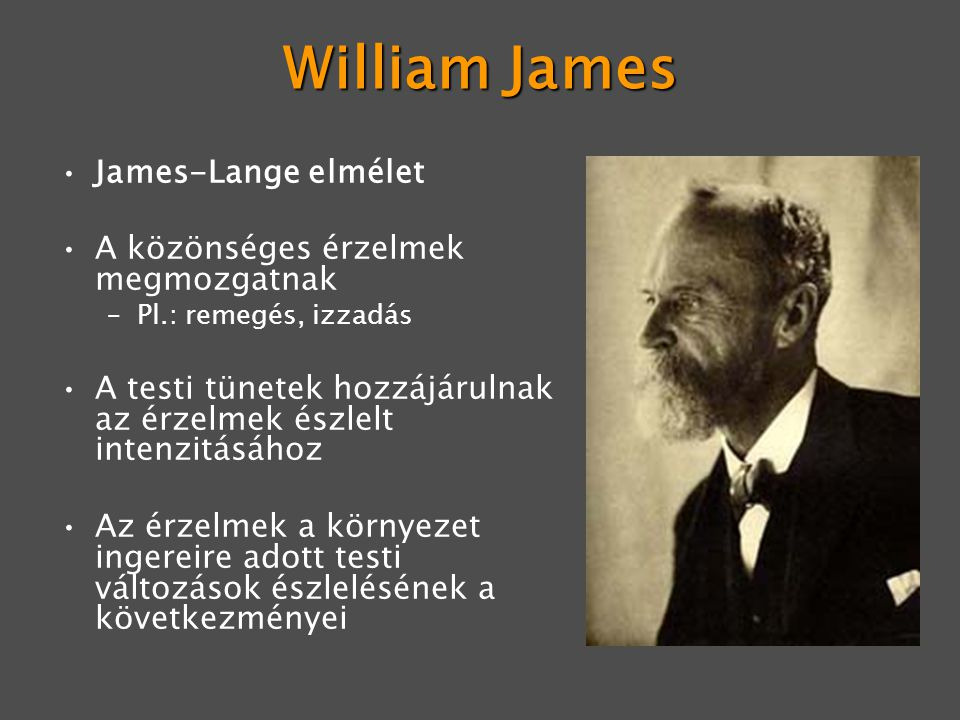 William James James-Lange elmélet A közönséges érzelmek megmozgatnak