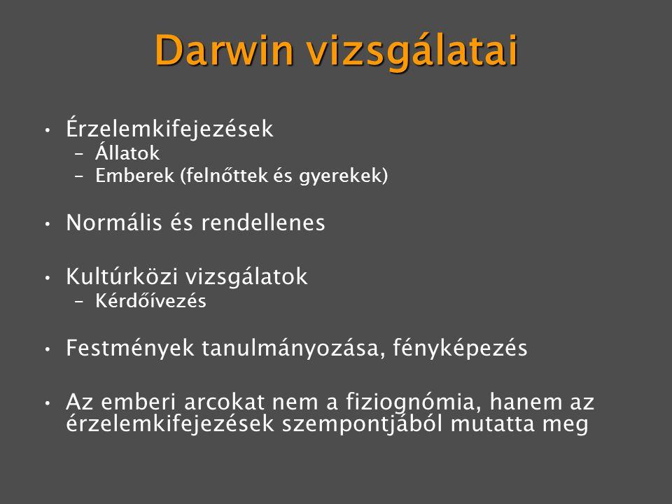Darwin vizsgálatai Érzelemkifejezések Normális és rendellenes