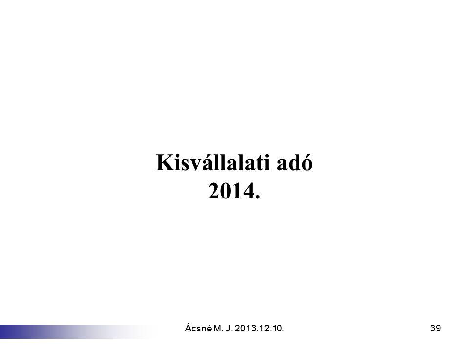 Kisvállalati adó 2014. Ácsné M. J. 2013.12.10. Ácsné M. J. 2013.12.10.
