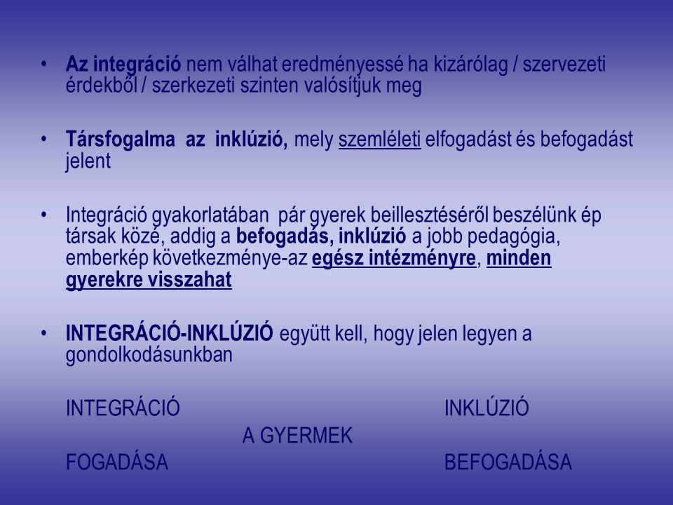 Az integráció nem válhat eredményessé ha kizárólag / szervezeti érdekből / szerkezeti szinten valósítjuk meg