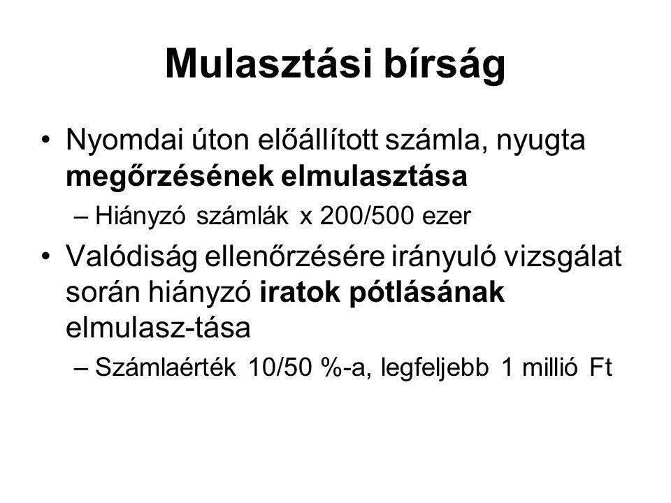 Mulasztási bírság Nyomdai úton előállított számla, nyugta megőrzésének elmulasztása. Hiányzó számlák x 200/500 ezer.