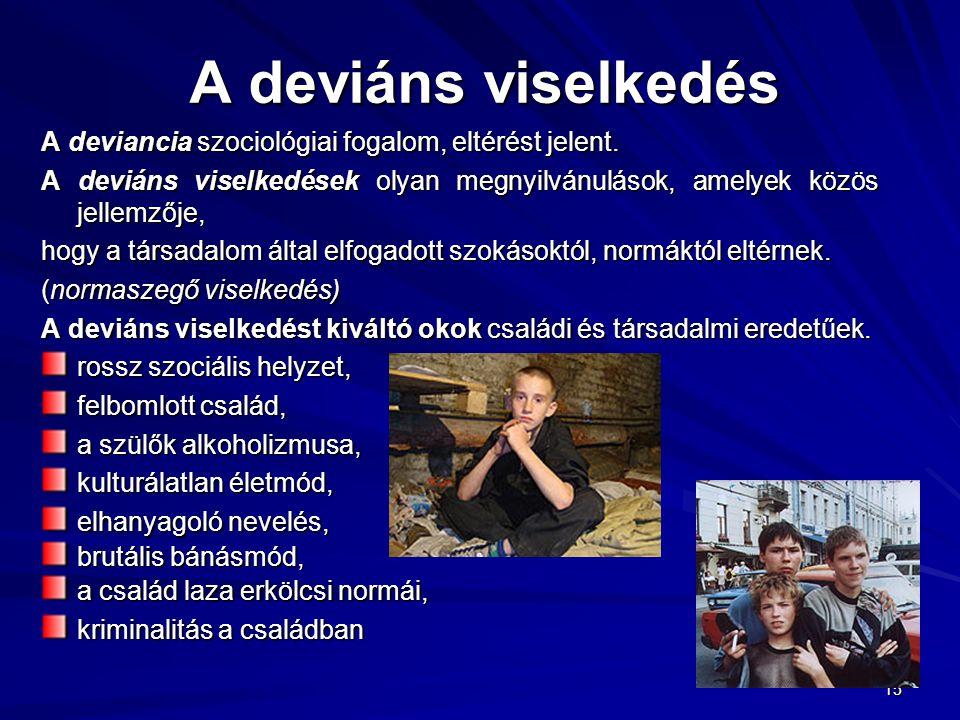 A deviáns viselkedés A deviancia szociológiai fogalom, eltérést jelent. A deviáns viselkedések olyan megnyilvánulások, amelyek közös jellemzője,