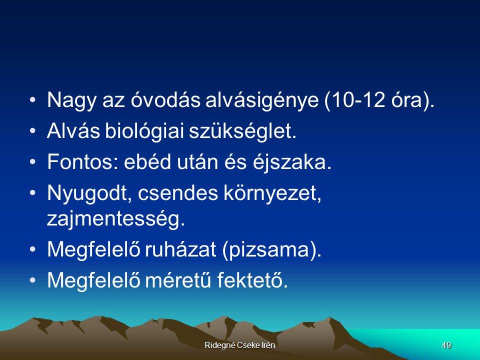 Nagy az óvodás alvásigénye (10-12 óra). Alvás biológiai szükséglet.