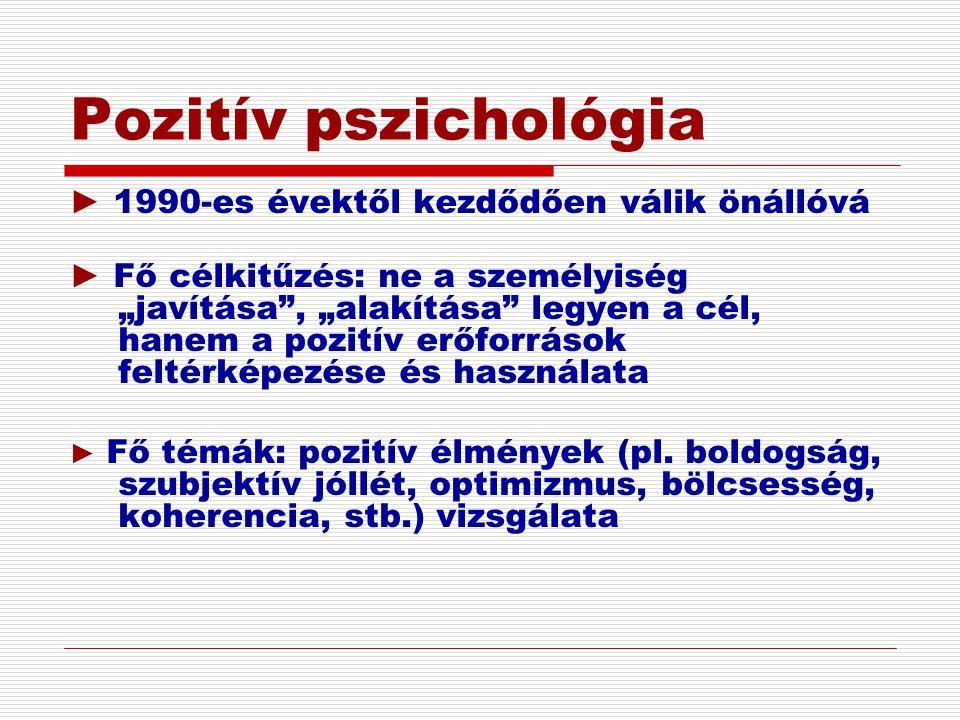 Pozitív pszichológia ► 1990-es évektől kezdődően válik önállóvá
