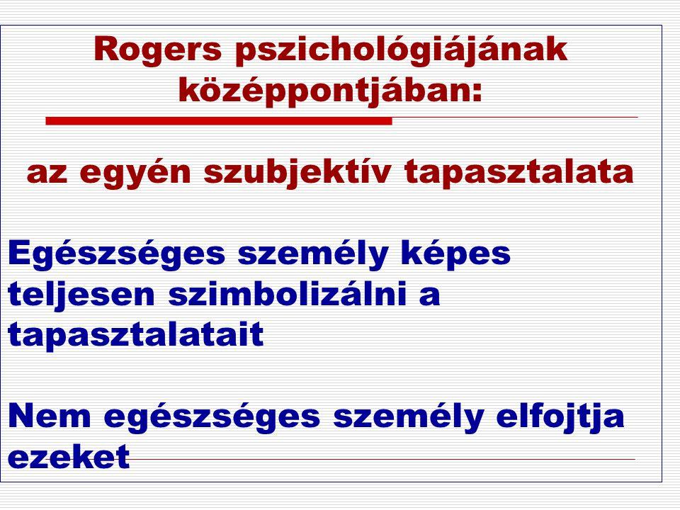 Rogers pszichológiájának középpontjában:
