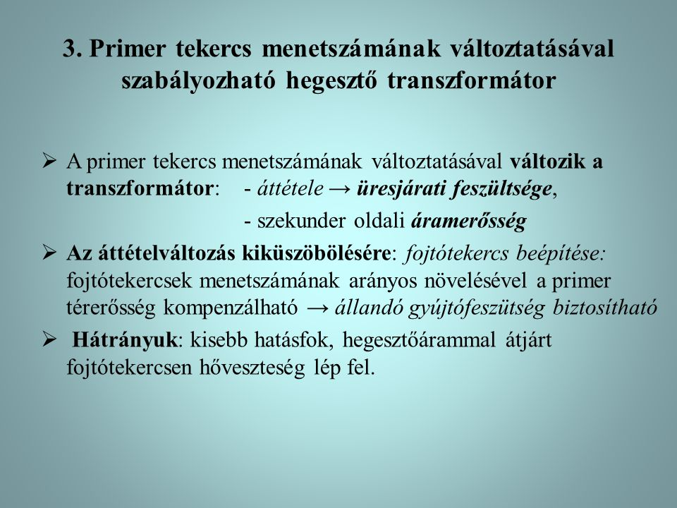 3. Primer tekercs menetszámának változtatásával szabályozható hegesztő transzformátor