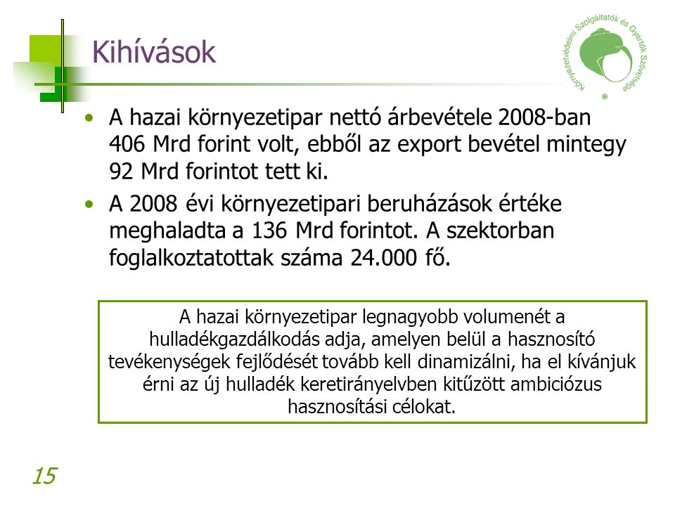 Kihívások A hazai környezetipar nettó árbevétele 2008-ban 406 Mrd forint volt, ebből az export bevétel mintegy 92 Mrd forintot tett ki.