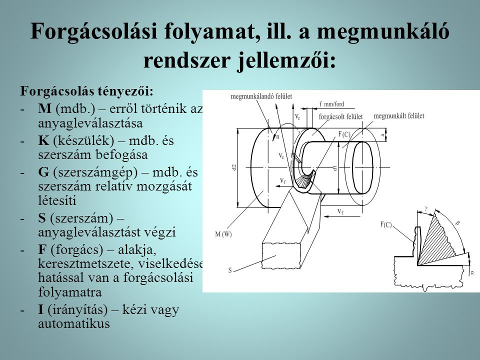 Forgácsolási folyamat, ill. a megmunkáló rendszer jellemzői: