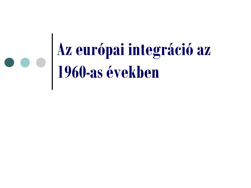 Az európai integráció az 1960-as években
