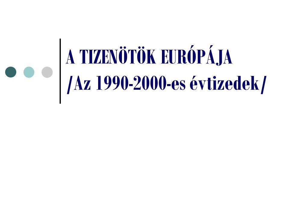 A TIZENÖTÖK EURÓPÁJA /Az 1990-2000-es évtizedek/