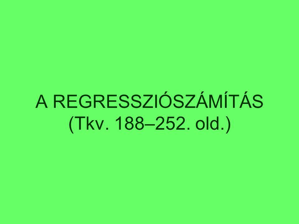 A REGRESSZIÓSZÁMÍTÁS (Tkv. 188–252. old.)
