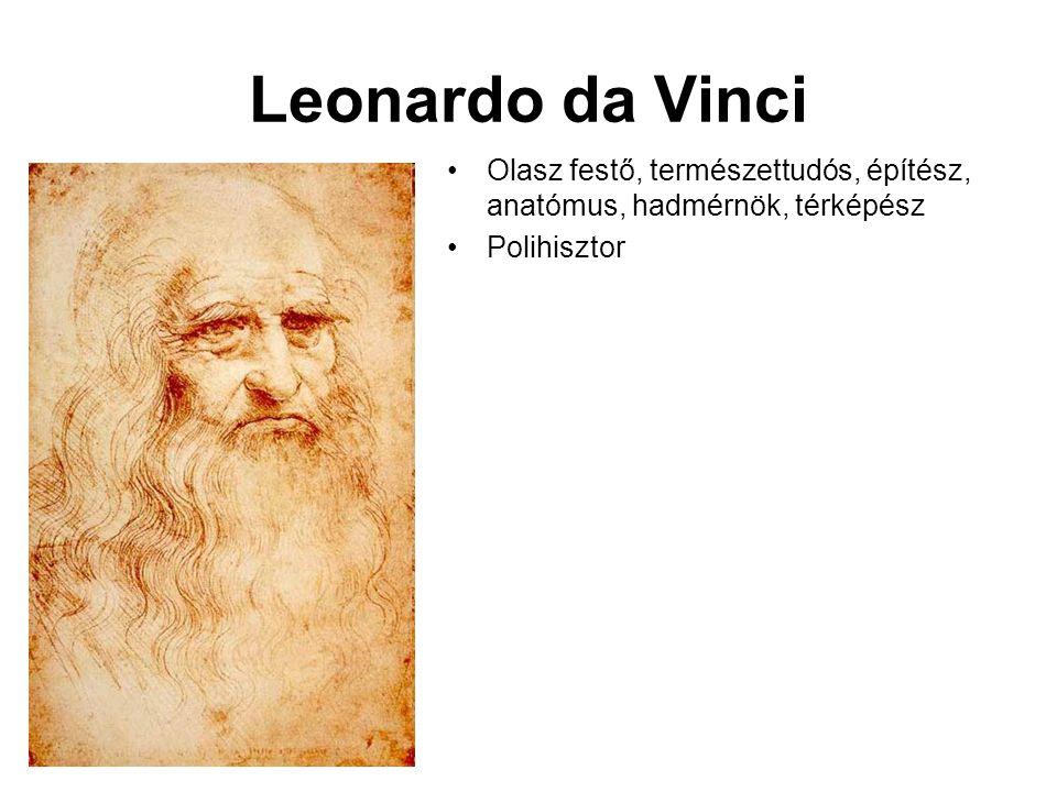 Leonardo da Vinci Olasz festő, természettudós, építész, anatómus, hadmérnök, térképész Polihisztor
