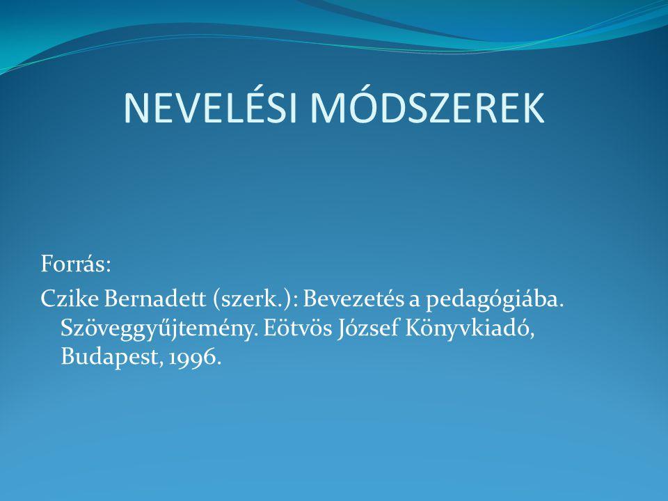 NEVELÉSI MÓDSZEREK Forrás: Czike Bernadett (szerk.): Bevezetés a pedagógiába.