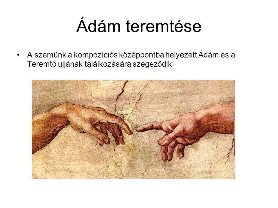 Ádám teremtése A szemünk a kompozíciós középpontba helyezett Ádám és a Teremtő ujjának találkozására szegeződik.